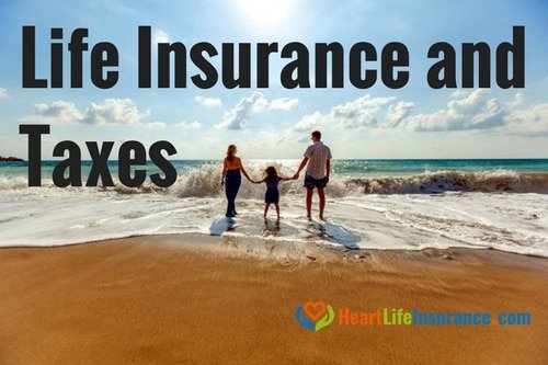 Do You Pay Taxes on Life Insurance, or Do Your Heirs?